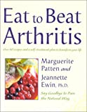 Eat to Beat Arthritis: Over 60 Recipes and a Self-Treatment Plan to Transform Your Life (0007657838) by Patten, Marguerite