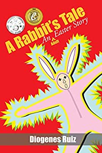 A Rabbit's Tale An Easter Story by Diogenes Ruiz ebook deal