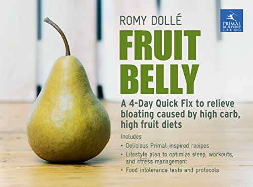 Fruit Belly: A 4-Day Quick Fix To Relieve Bloating Caused By High Carb, High Fruit Diets by Romy Dollé