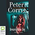 Beware of the Dog: A Cliff Hardy Mystery, Book 16 | Peter Corris