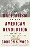 The radicalism of the American Revolution /