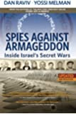 Spies Against Armageddon: Inside Israel's Secret Wars: Updated & Revised