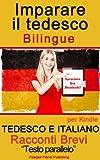 Imparare il tedesco - Testo parallelo - Racconti Brevi (Tedesco e Italiano) Bilingue (Italian Edition)