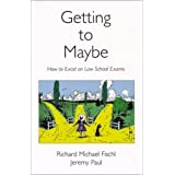 Getting To Maybe: How to Excel on Law School Exams ~ Richard Michael Fischl