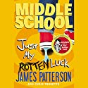 Middle School: Just My Rotten Luck Audiobook by James Patterson, Chris Tebbetts Narrated by Bryan Kennedy