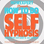 How to Do Self Hypnosis: Your Step-by-Step Guide to Self Hypnosis |  HowExpert Press,Leslie Riopel