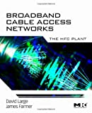 Broadband Cable Access Networks: The HFC Plant (The Morgan Kaufmann Series in Networking)