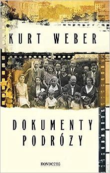 Dokumenty podrozy: Kurt Weber: 9788379423330: Amazon.com: Books