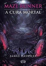 A cura mortal (Maze Runner Livro 3)