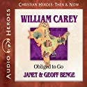 William Carey: Obliged to Go (Christian Heroes: Then & Now) Audiobook by Janet Benge, Geoff Benge Narrated by Tim Gregory