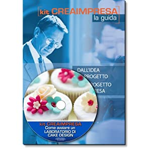 Come avviare un laboratorio di cake design. Con CD-ROM (kit crea impresa)