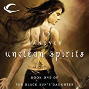 Unclean Spirits: Book One of the Black Sun's Daughter | [M.L.N. Hanover]