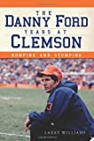 The Danny Ford Years at Clemson:: Romping and Stomping (Sports)
