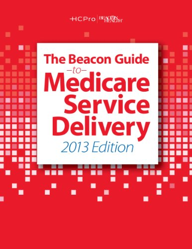 The Beacon Guide to Medicare Service Delivery, 2013 Edition PDF