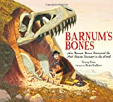 Barnums Bones: How Barnum Brown Discovered the Most Famous Dinosaur in the World