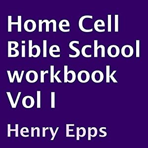 Home Cell Bible School Workbook, Volume I | [Henry Epps]