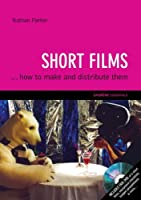 Short Films ...how to Make and Distribute Them (Creative Essentials)