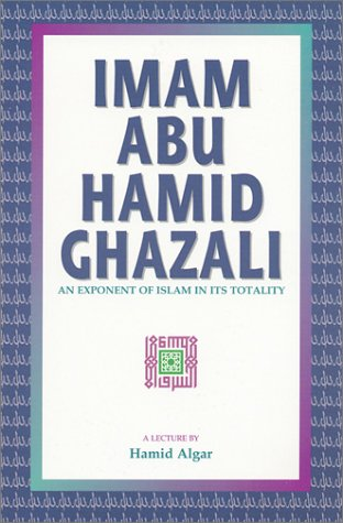 Imam Abu Hamid Ghazali : An Exponent of Islam in Its Totality