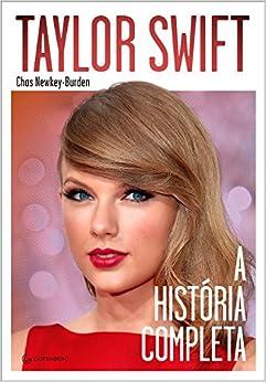 Taylor Swift: A Historia Completa: Chas Newkey-Burden: 9788582351925