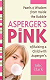img - for Asperger's in Pink: A Guidebook for Raising (or Being!) a Girl with Asperger's Syndrome by Rudy Simone (Foreword), Julie Clark (1-Jun-2010) Paperback book / textbook / text book