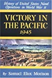 Victory in the Pacific: 1945 (History of United States Naval Operations in World War II) (v. 14)