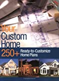 Your Custom Home: 250+ Ready-to-Customize Home Plans
