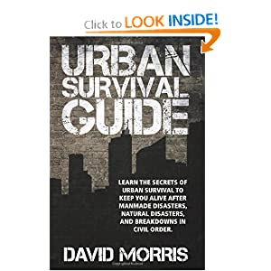 Urban Survival Guide: Learn The Secrets Of Urban Survival To Keep You Alive After Man-Made Disasters, Natural Disasters, and Breakdowns In Civil Order [Paperback]