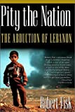 Pity the Nation: The Abduction of Lebanon (Nation Books) (1560254424) by Robert Fisk