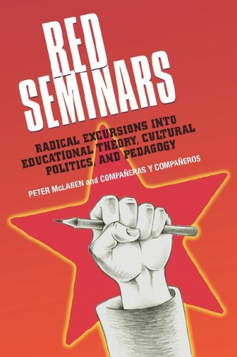 Red Seminars: Radical Excursions into Educational Theory, Cultural Politics and Pedagogy (Critical Education & Ethics)