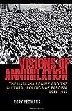 Visions of Annihilation: The Ustasha Regime and the Cultural Politics of Fascism, 1941–1945 (Pitt Russian East European)