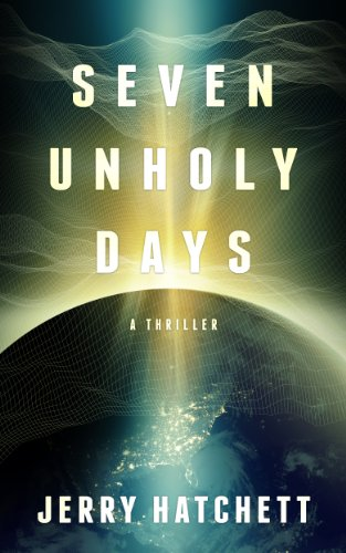 Seven Unholy Days: A Thriller by Jerry Hatchett ebook deal