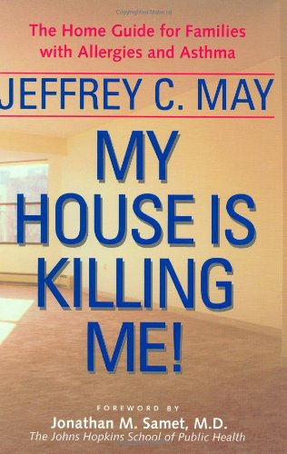 My House Is Killing Me!: The Home Guide for Families with Allergies and Asthma
