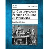 La Controversia Peruano-Chilena El Plebiscito