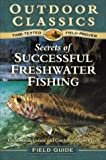 img - for Secrets of Successful Freshwater Fishing (Outdoor Classics Field Guide) book / textbook / text book