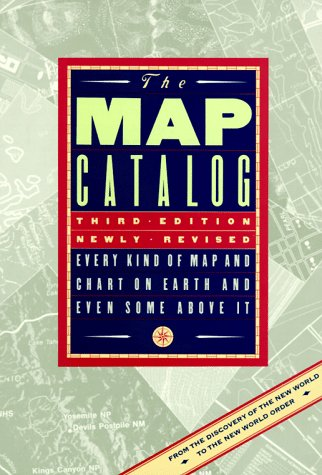 The Map Catalog: Every Kind of Map and Chart on Earth and Even Some Above It