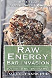 Raw Energy Bar Invasion: 50 Fruit and Nut Bar Recipes
