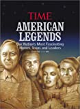 img - for American Legends: Our Nation's Most Fascinating Heroes, Icons and Leaders (from the Time Magazine 100) book / textbook / text book