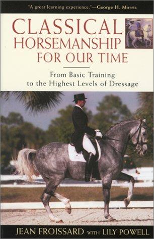 Classical Horsemanship for Our Time: From Basic Training to the Highest Levels of Dressage, Jean Froissard, Lily Powell