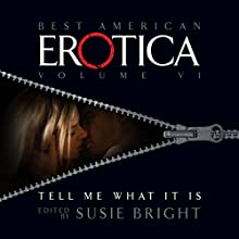 The Best American Erotica, Volume 7: Tell Me What It Is (       UNABRIDGED) by Susie Bright, Elise D'Haene, Anne Tourney Narrated by Richard Brewer, Gabrielle de Cuir, Pamella D'Pella