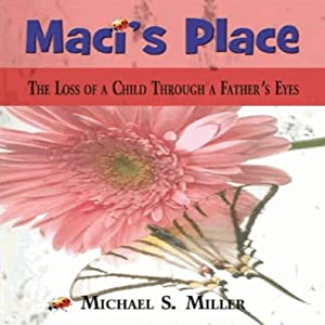Maci's Place: The Loss of a Child Through a Father's Eyes Audiobook