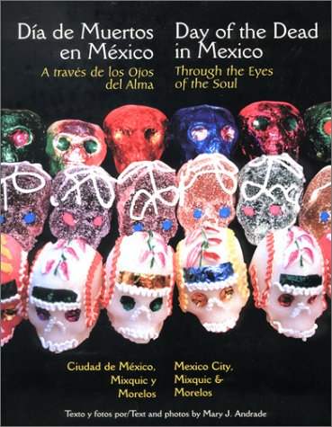 Through the Eyes of the Soul, Day of the Dead in Mexico - Mexico City, Mixquic and Morelos  (English and Spanish Edition