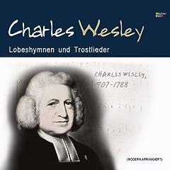 Charles Wesley - Lobeshymnen Und Trostlieder