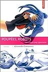 Poupées, robots, la culture pop japonaise