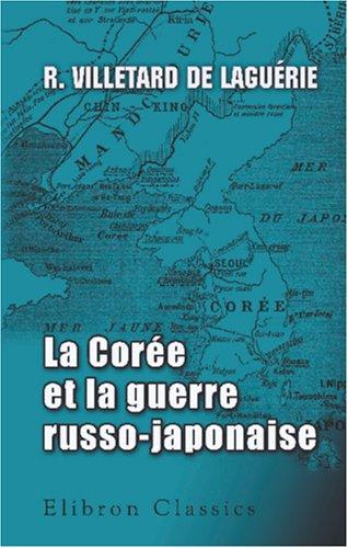 La Coree et la guerre russo-japonaise  [R. Villetard de Laguerie] (Tapa Blanda)