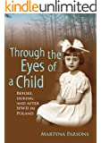 Memoir: Through the Eyes of a Child: Before, During and After WW2 In Poland (True Story) (Biographies and Memoirs of Women Book 1)