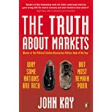 The Truth About Markets: Why Some Nations are Rich But Most Remain Poorby John Kay