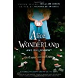 Alice in Wonderland and Philosophy: Curiouser and Curiouserby William Irwin