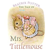 The Tale of Mrs. Tittlemouse (       UNABRIDGED) by Beatrix Potter Narrated by Josh Verbae