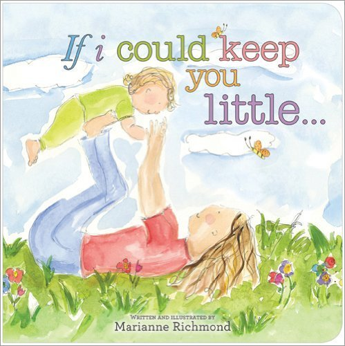 If I Could Keep You Little by Richmond, Marianne (2010) Hardcover, Richmond, Marianne