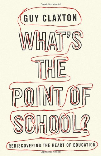What&#039;s the Point of School?: Rediscovering the Heart of Education